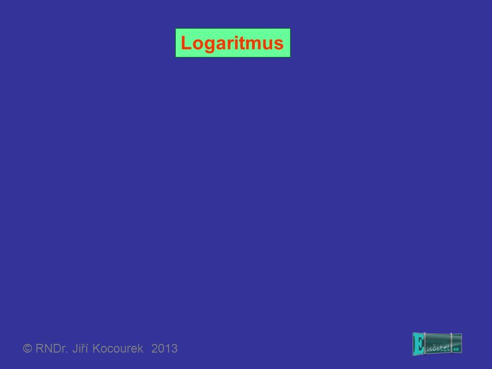 Logaritmus © RNDr. Jiří Kocourek 2013