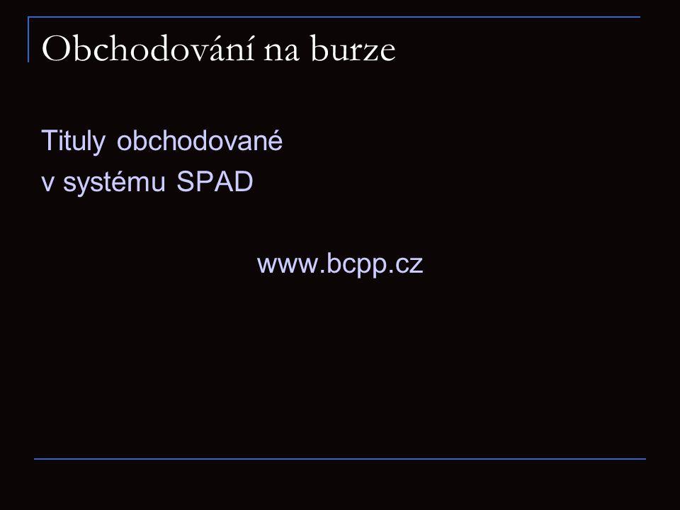 Obchodování na burze Tituly obchodované v systému SPAD www.bcpp.cz