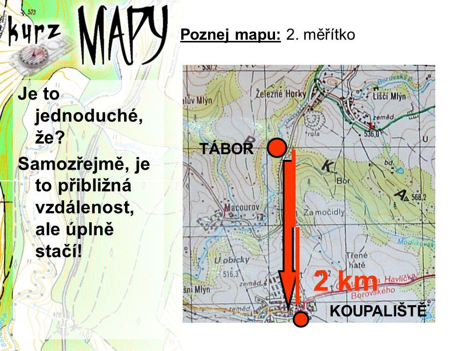 Poznej mapu: 2. měřítko Je to jednoduché, že Samozřejmě, je to přibližná vzdálenost, ale úplně stačí!