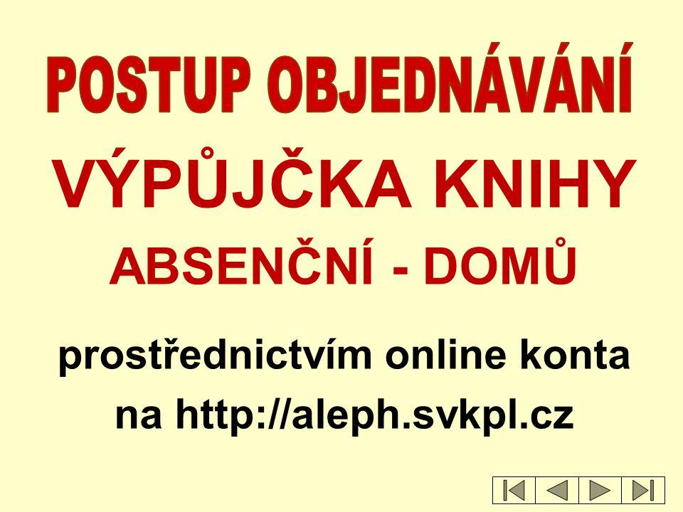prostřednictvím online konta na http://aleph.svkpl.cz
