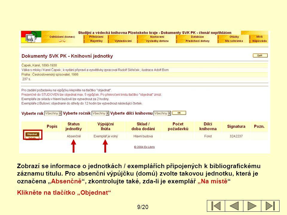 """Zobrazí se informace o jednotkách / exemplářích připojených k bibliografickému záznamu titulu. Pro absenční výpůjčku (domů) zvolte takovou jednotku, která je označena """"Absenčně , zkontrolujte také, zda-li je exemplář """"Na místě"""