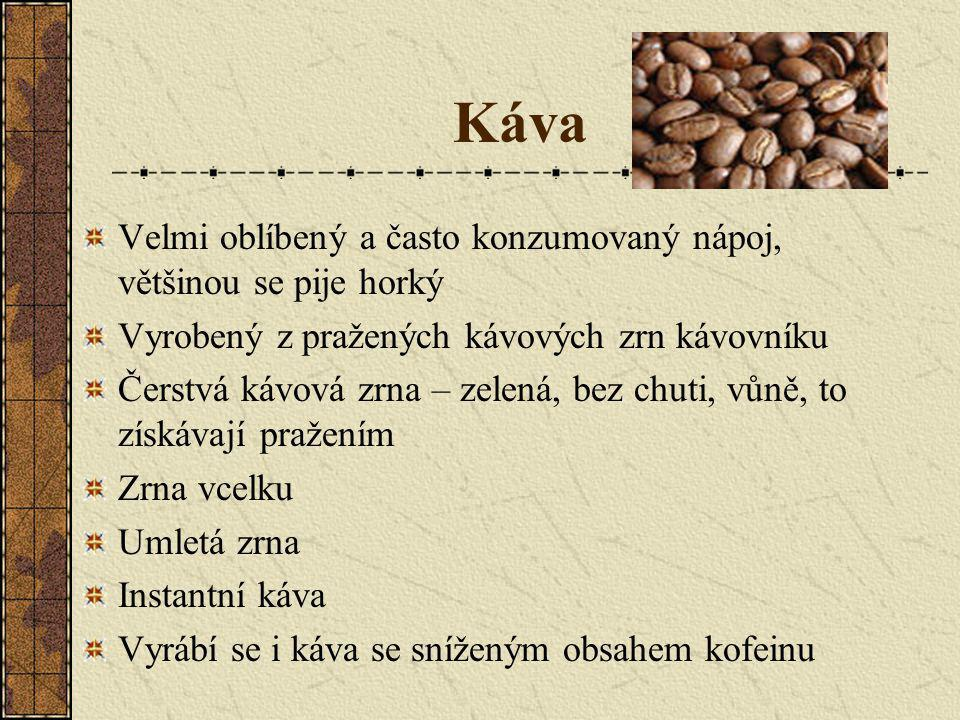 Káva Velmi oblíbený a často konzumovaný nápoj, většinou se pije horký