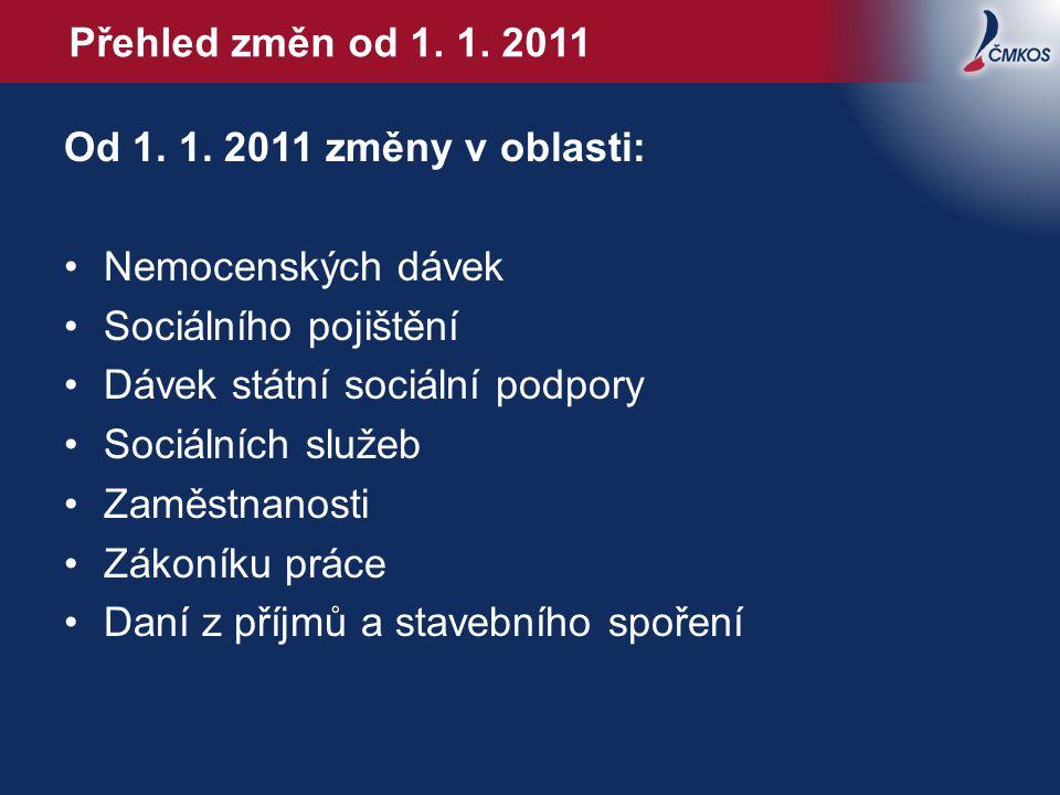 Přehled změn od 1. 1. 2011 Od 1. 1. 2011 změny v oblasti: Nemocenských dávek. Sociálního pojištění.