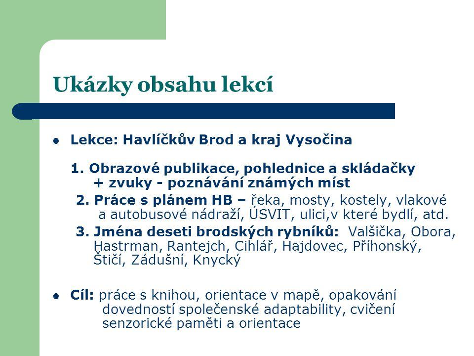 Ukázky obsahu lekcí Lekce: Havlíčkův Brod a kraj Vysočina 1. Obrazové publikace, pohlednice a skládačky + zvuky - poznávání známých míst.
