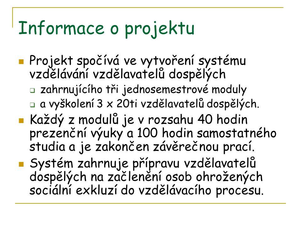 Informace o projektu Projekt spočívá ve vytvoření systému vzdělávání vzdělavatelů dospělých. zahrnujícího tři jednosemestrové moduly.