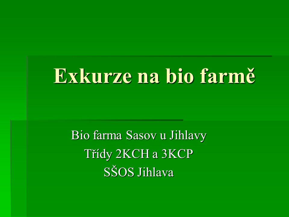 Bio farma Sasov u Jihlavy Třídy 2KCH a 3KCP SŠOS Jihlava