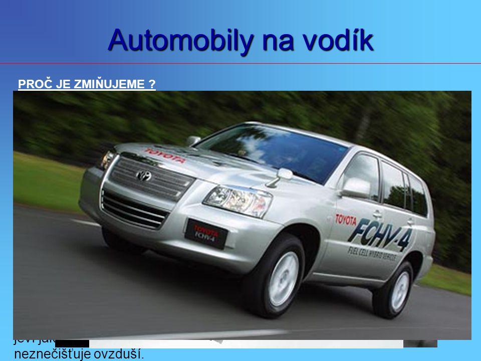 Automobily na vodík PROČ JE ZMIŇUJEME Při cestě do práce, do školy často využíváme automobilové dopravy. Při.