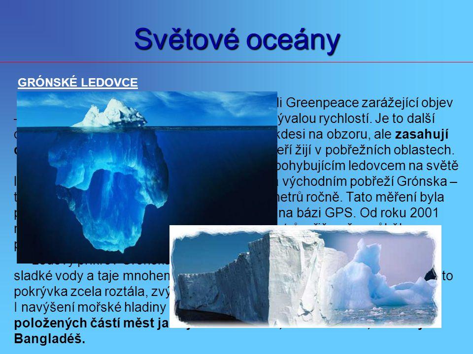 Světové oceány GRÓNSKÉ LEDOVCE. V červenci 2005 učinili vědci na palubě lodi Greenpeace zarážející objev.
