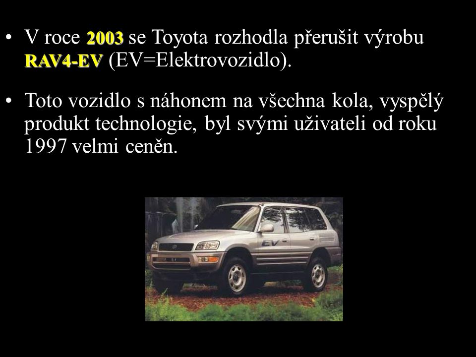 V roce 2003 se Toyota rozhodla přerušit výrobu RAV4-EV (EV=Elektrovozidlo).