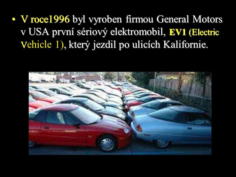 V roce1996 byl vyroben firmou General Motors v USA první sériový elektromobil, EV1 (Electric Vehicle 1), který jezdil po ulicích Kalifornie.