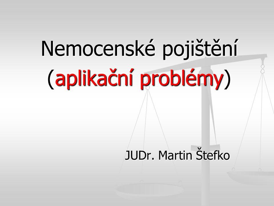 Nemocenské pojištění (aplikační problémy) JUDr. Martin Štefko