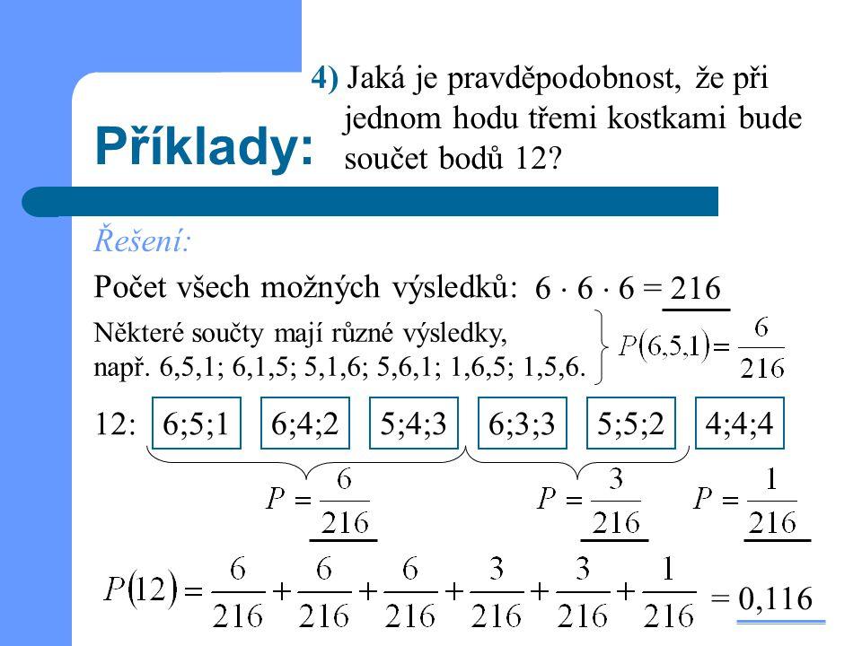4) Jaká je pravděpodobnost, že při jednom hodu třemi kostkami bude součet bodů 12