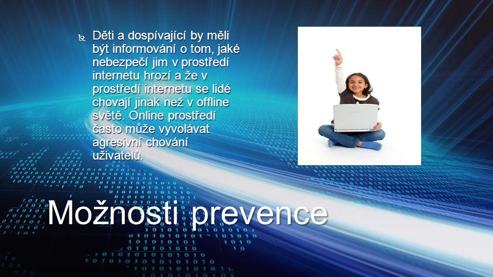 Děti a dospívající by měli být informování o tom, jaké nebezpečí jim v prostředí internetu hrozí a že v prostředí internetu se lidé chovají jinak než v offline světě. Online prostředí často může vyvolávat agresivní chování uživatelů.