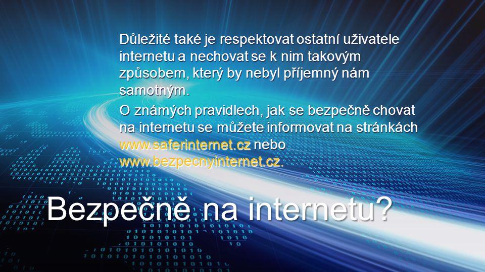 Důležité také je respektovat ostatní uživatele internetu a nechovat se k nim takovým způsobem, který by nebyl příjemný nám samotným. O známých pravidlech, jak se bezpečně chovat na internetu se můžete informovat na stránkách www.saferinternet.cz nebo www.bezpecnyinternet.cz.
