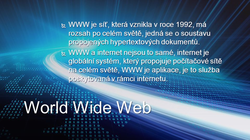 WWW je síť, která vznikla v roce 1992, má rozsah po celém světě, jedná se o soustavu propojených hypertextových dokumentů.