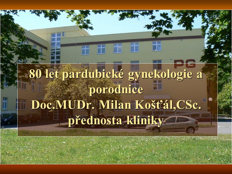 80 let pardubické gynekologie a porodnice Doc. MUDr. Milan Košťál,CSc