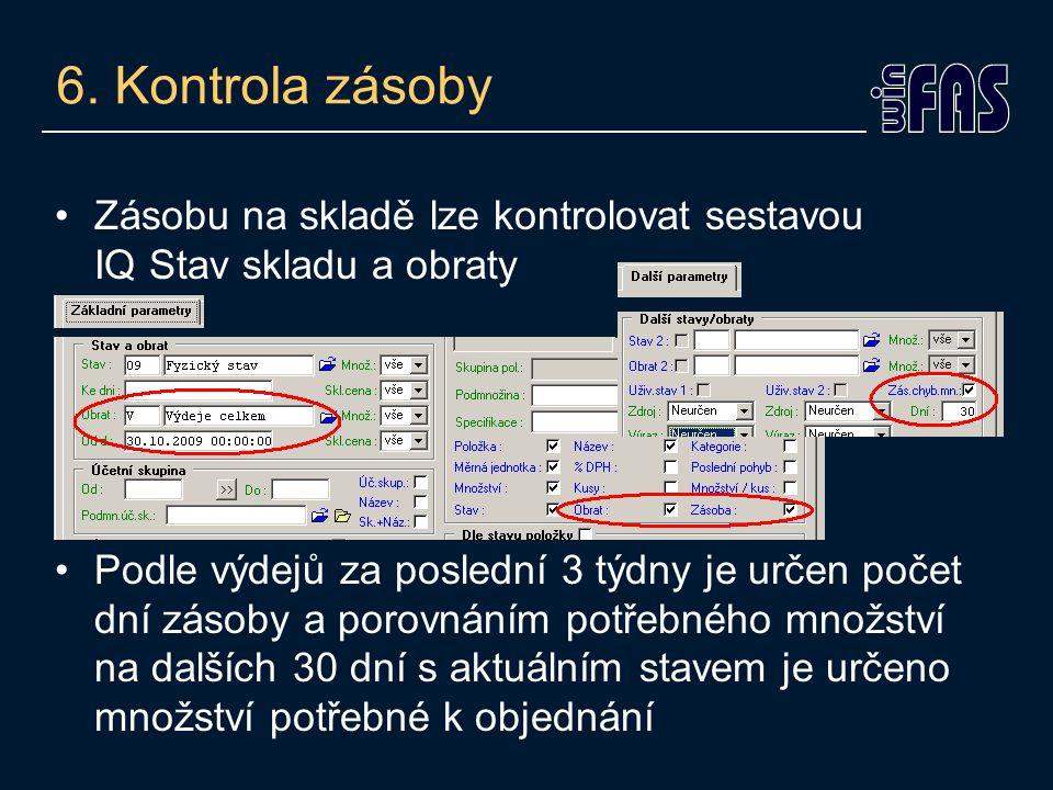 6. Kontrola zásoby Zásobu na skladě lze kontrolovat sestavou IQ Stav skladu a obraty.