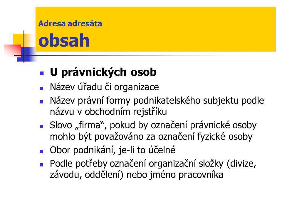 Adresa adresáta obsah U právnických osob Název úřadu či organizace