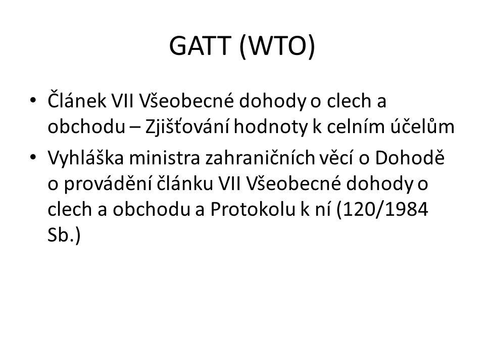 GATT (WTO) Článek VII Všeobecné dohody o clech a obchodu – Zjišťování hodnoty k celním účelům.