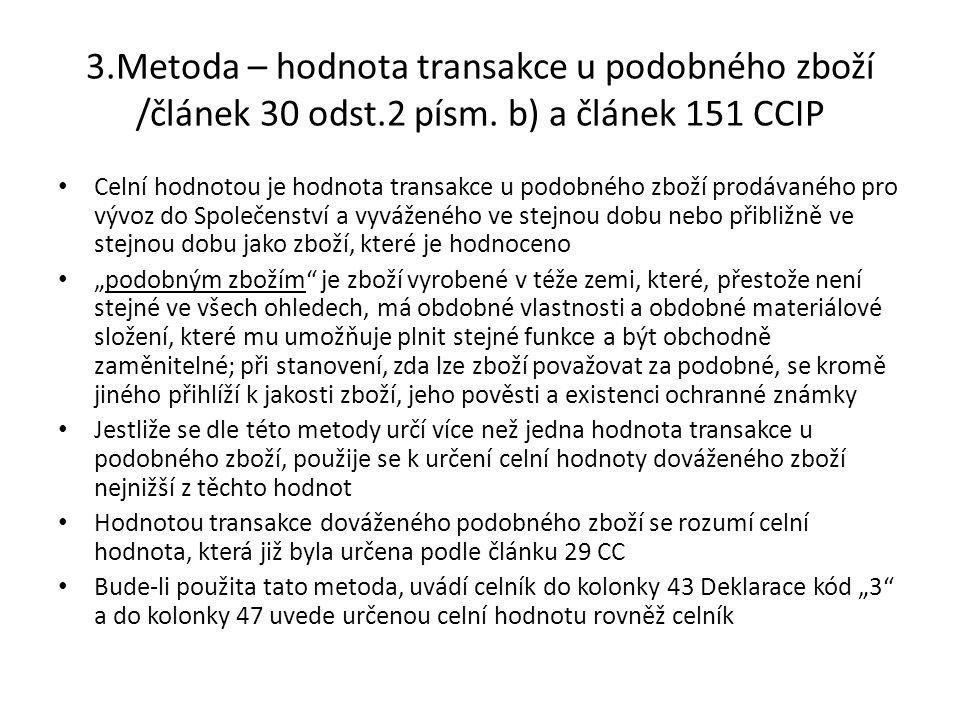 3.Metoda – hodnota transakce u podobného zboží /článek 30 odst.2 písm. b) a článek 151 CCIP