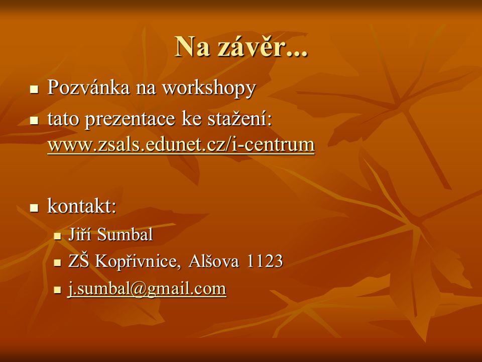 Na závěr... Pozvánka na workshopy