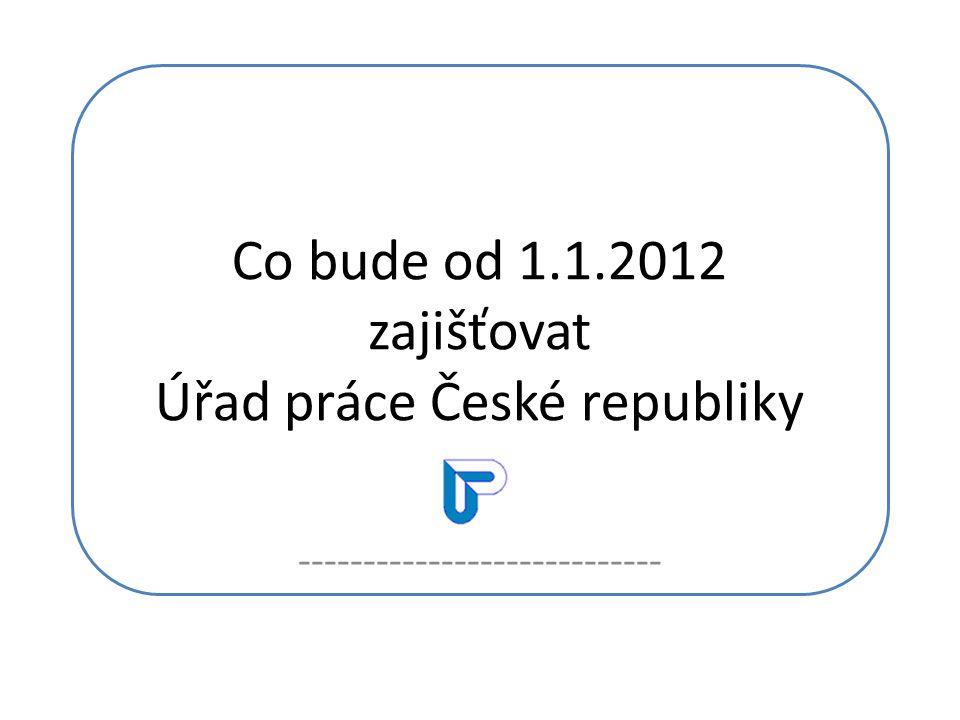 Co bude od 1.1.2012 zajišťovat Úřad práce České republiky