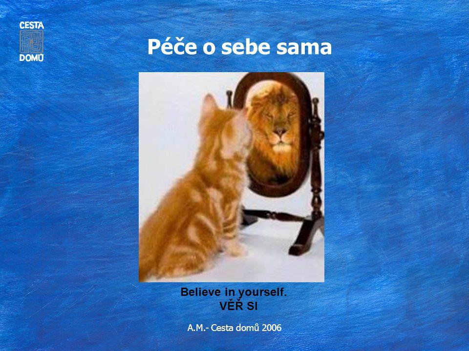 Péče o sebe sama Believe in yourself. VĚŘ SI A.M.- Cesta domů 2006