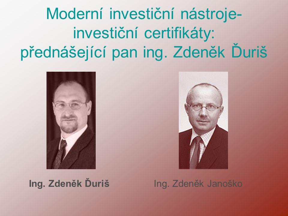 Moderní investiční nástroje- investiční certifikáty: přednášející pan ing. Zdeněk Ďuriš