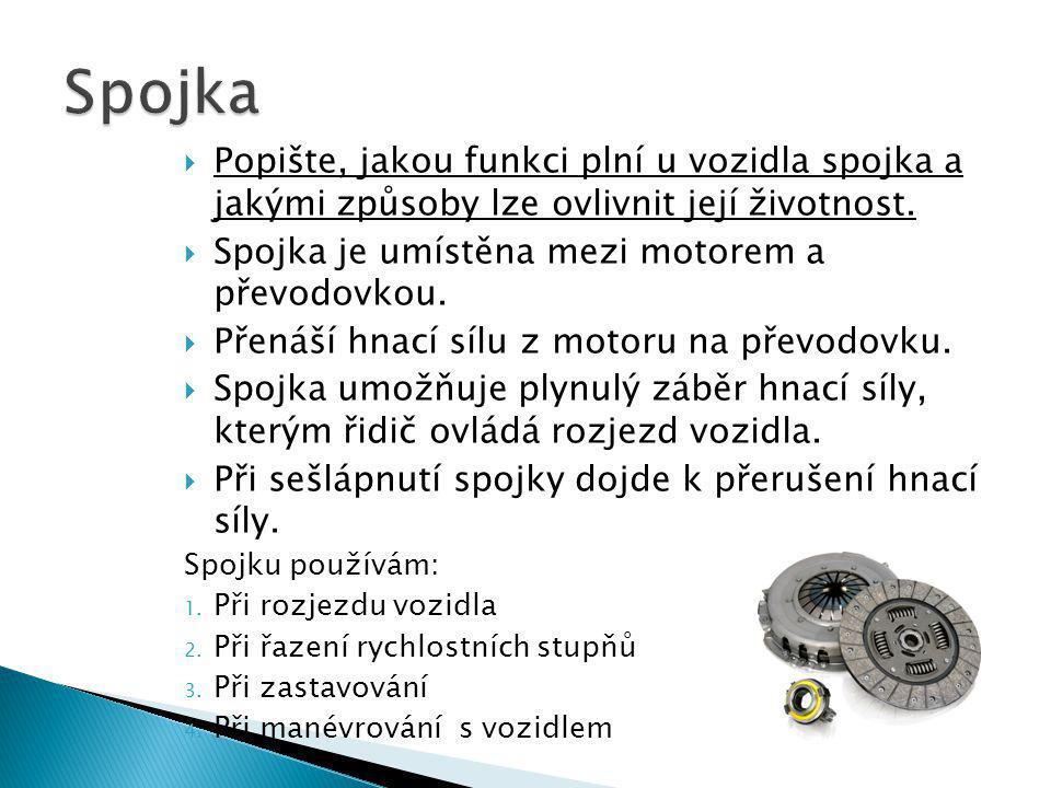 Spojka Popište, jakou funkci plní u vozidla spojka a jakými způsoby lze ovlivnit její životnost. Spojka je umístěna mezi motorem a převodovkou.
