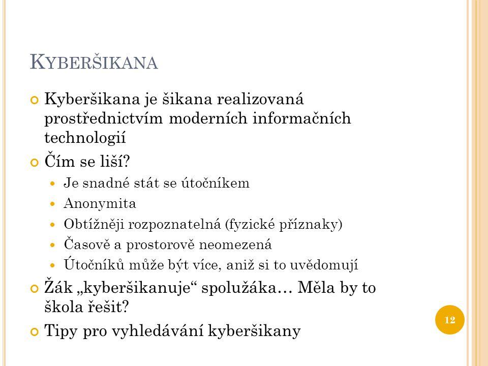 Kyberšikana Kyberšikana je šikana realizovaná prostřednictvím moderních informačních technologií.