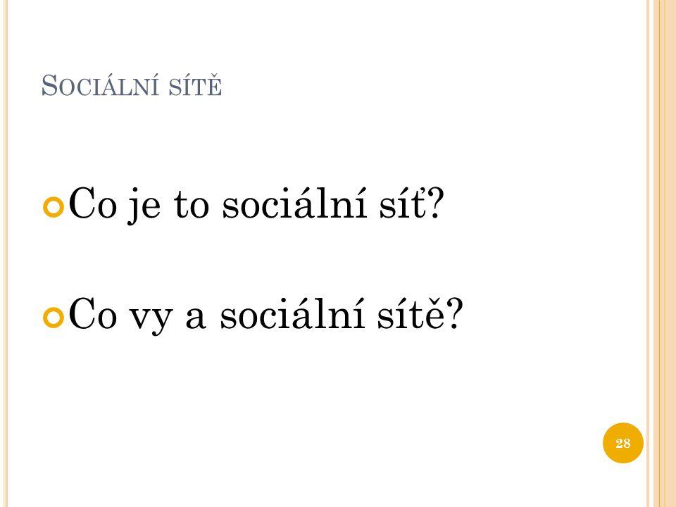 Sociální sítě Co je to sociální síť Co vy a sociální sítě