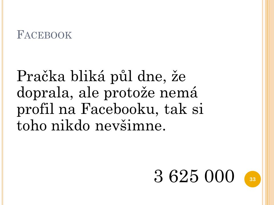 Facebook Pračka bliká půl dne, že doprala, ale protože nemá profil na Facebooku, tak si toho nikdo nevšimne.