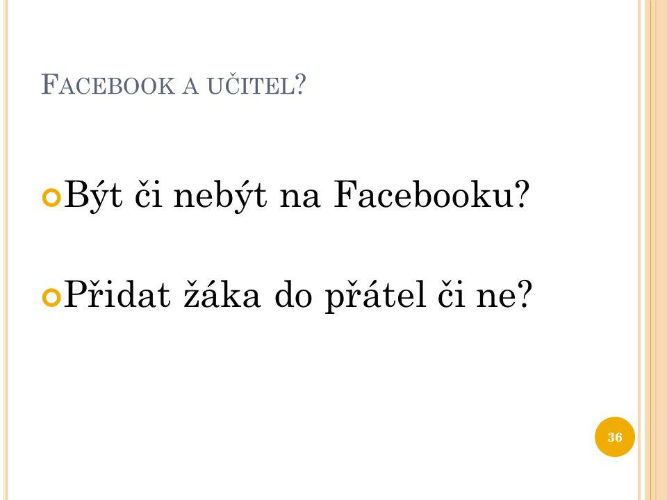 Být či nebýt na Facebooku Přidat žáka do přátel či ne
