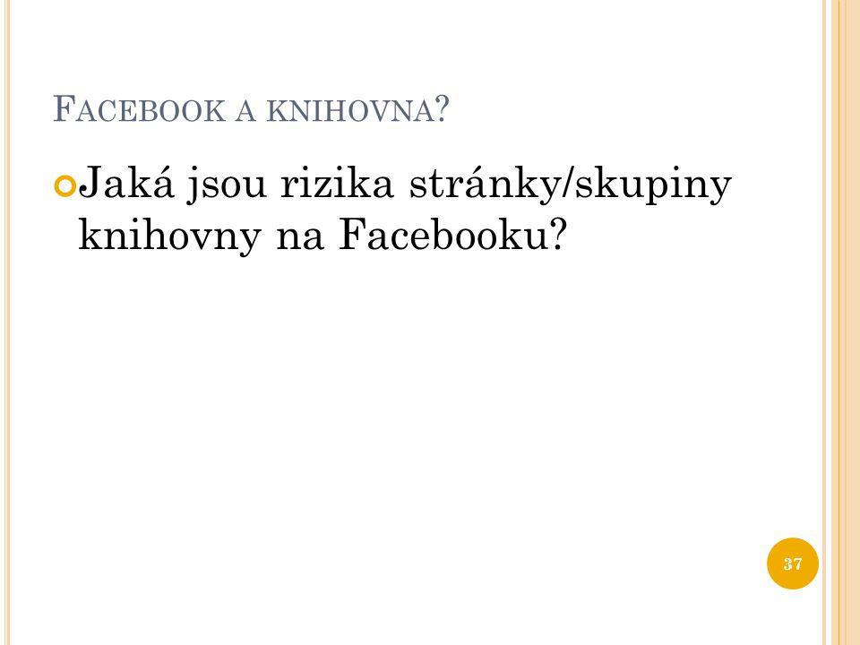 Jaká jsou rizika stránky/skupiny knihovny na Facebooku