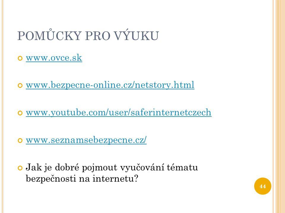 POMŮCKY PRO VÝUKU www.ovce.sk www.bezpecne-online.cz/netstory.html