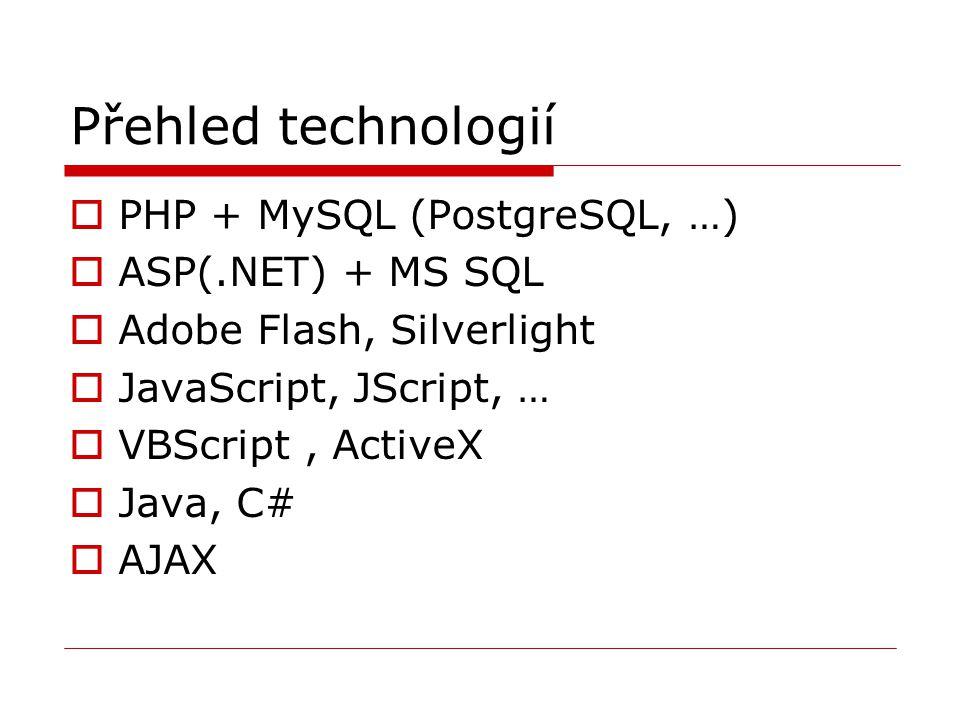 Přehled technologií PHP + MySQL (PostgreSQL, …) ASP(.NET) + MS SQL