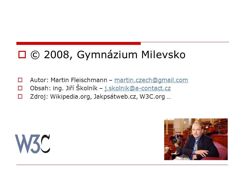 © 2008, Gymnázium Milevsko Autor: Martin Fleischmann – martin.czech@gmail.com. Obsah: ing. Jiří Školník – j.skolnik@a-contact.cz.