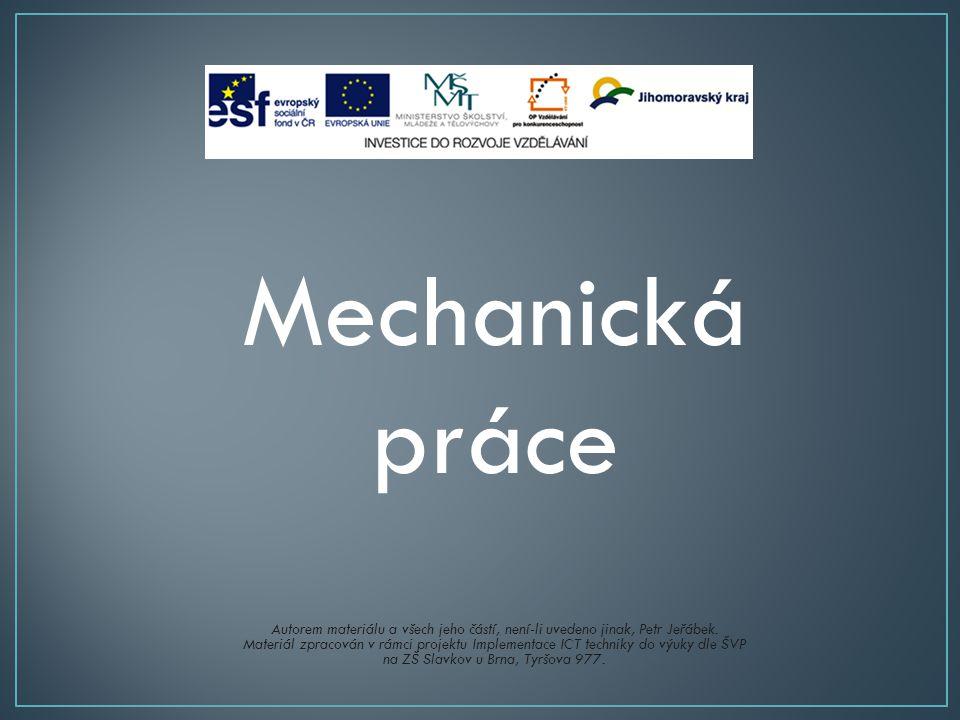 Mechanická práce Autorem materiálu a všech jeho částí, není-li uvedeno jinak, Petr Jeřábek.