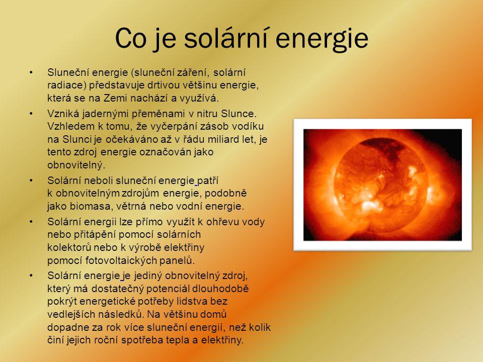 Co je solární energie Sluneční energie (sluneční záření, solární radiace) představuje drtivou většinu energie, která se na Zemi nachází a využívá.