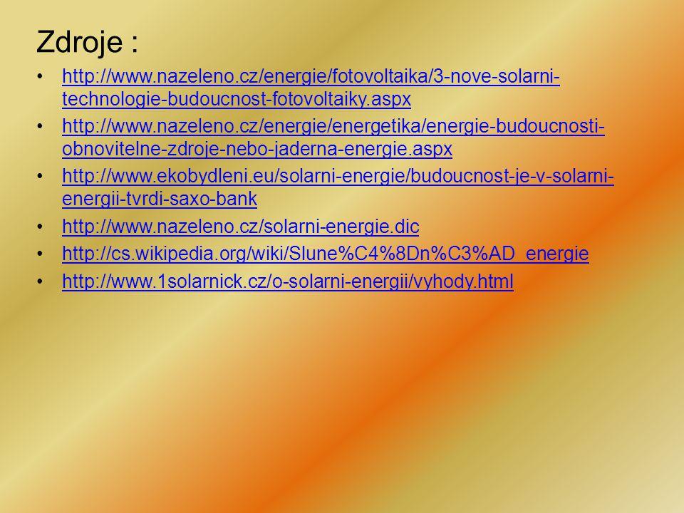 Zdroje : http://www.nazeleno.cz/energie/fotovoltaika/3-nove-solarni-technologie-budoucnost-fotovoltaiky.aspx.