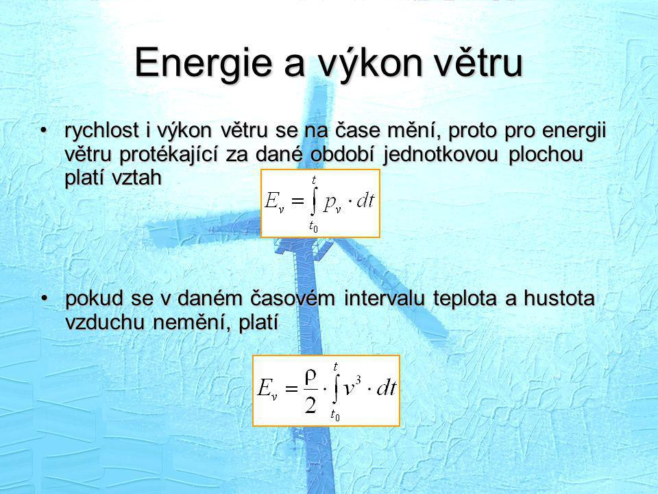 Energie a výkon větru rychlost i výkon větru se na čase mění, proto pro energii větru protékající za dané období jednotkovou plochou platí vztah.