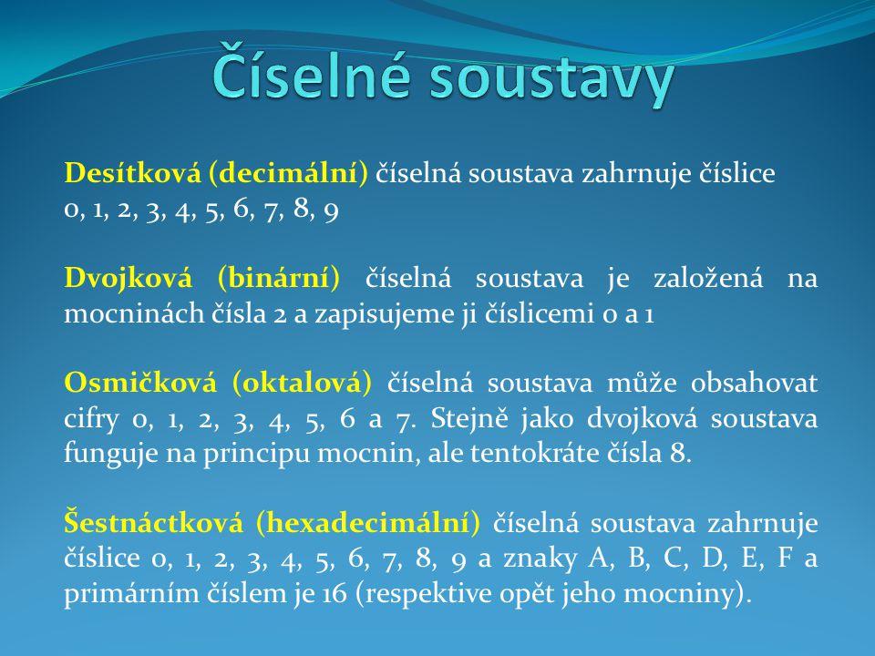 Číselné soustavy Desítková (decimální) číselná soustava zahrnuje číslice. 0, 1, 2, 3, 4, 5, 6, 7, 8, 9.