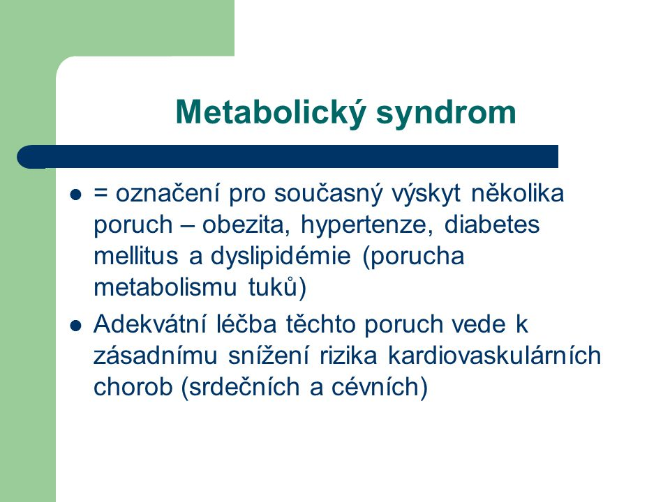 Metabolický syndrom = označení pro současný výskyt několika poruch – obezita, hypertenze, diabetes mellitus a dyslipidémie (porucha metabolismu tuků)
