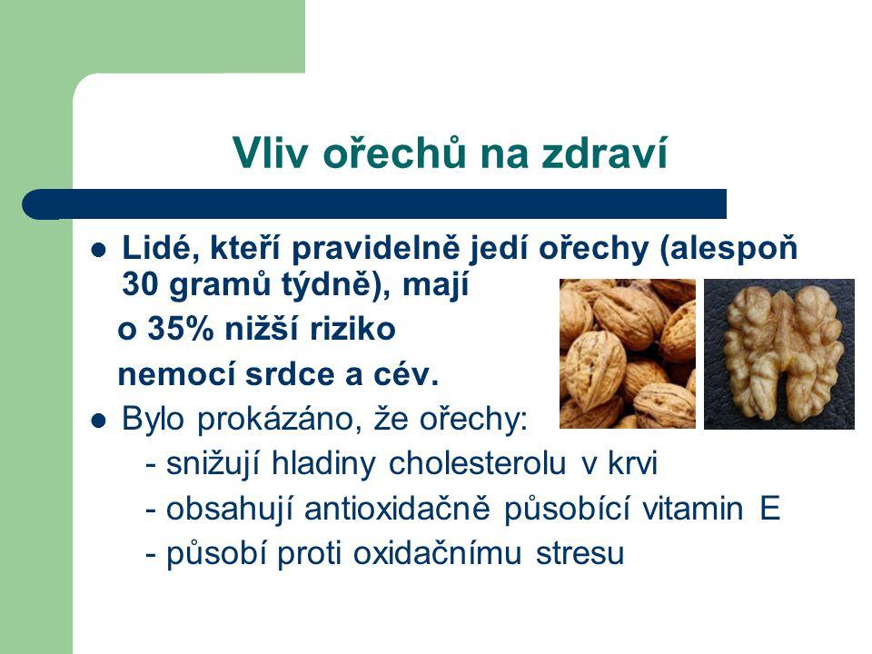 Vliv ořechů na zdraví Lidé, kteří pravidelně jedí ořechy (alespoň 30 gramů týdně), mají. o 35% nižší riziko.