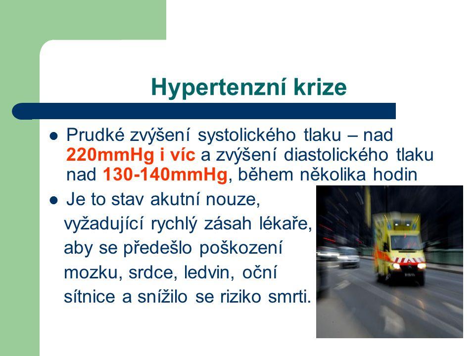 Hypertenzní krize Prudké zvýšení systolického tlaku – nad 220mmHg i víc a zvýšení diastolického tlaku nad 130-140mmHg, během několika hodin.