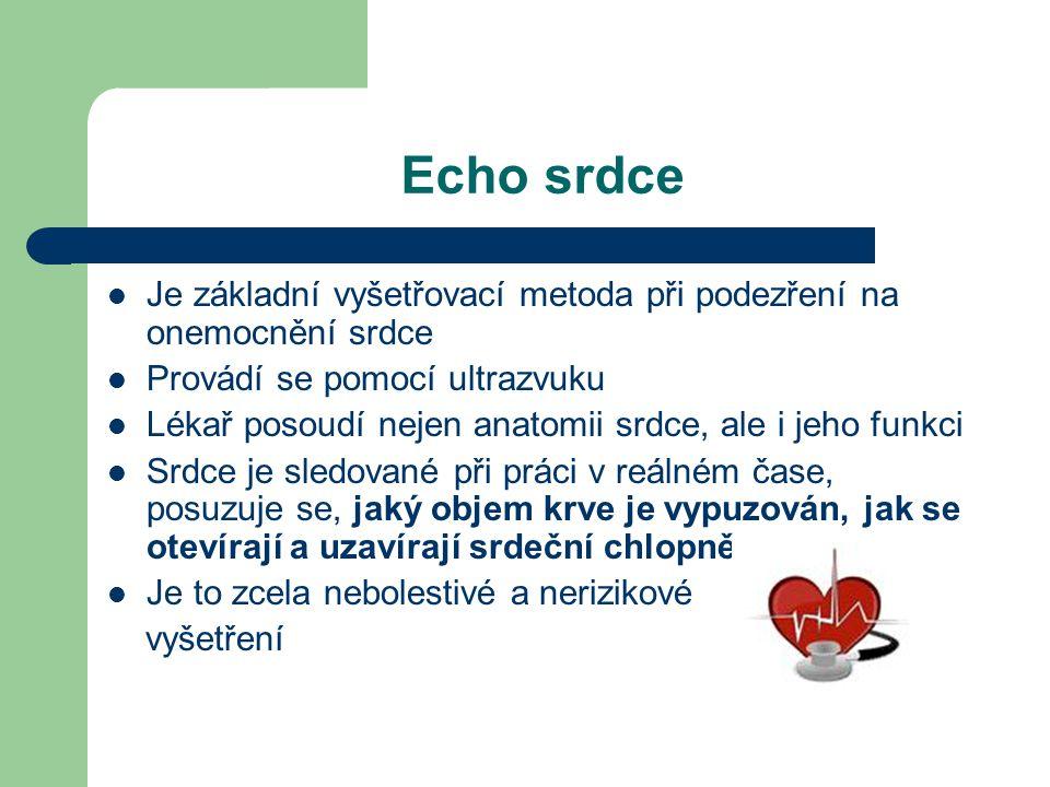 Echo srdce Je základní vyšetřovací metoda při podezření na onemocnění srdce. Provádí se pomocí ultrazvuku.