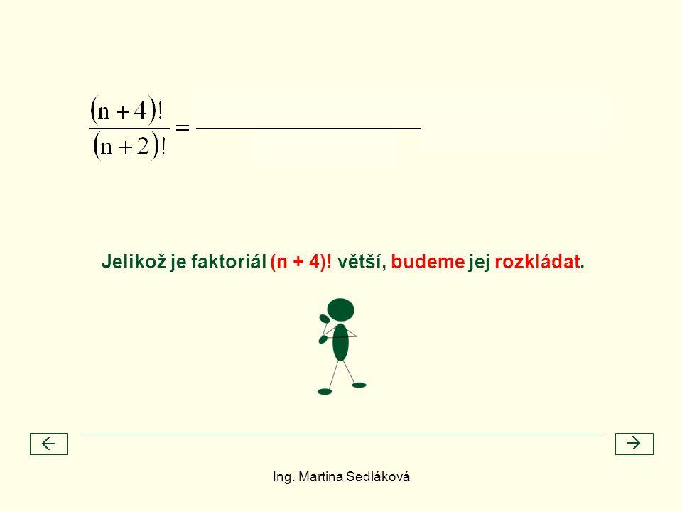 Jelikož je faktoriál (n + 4)! větší, budeme jej rozkládat.