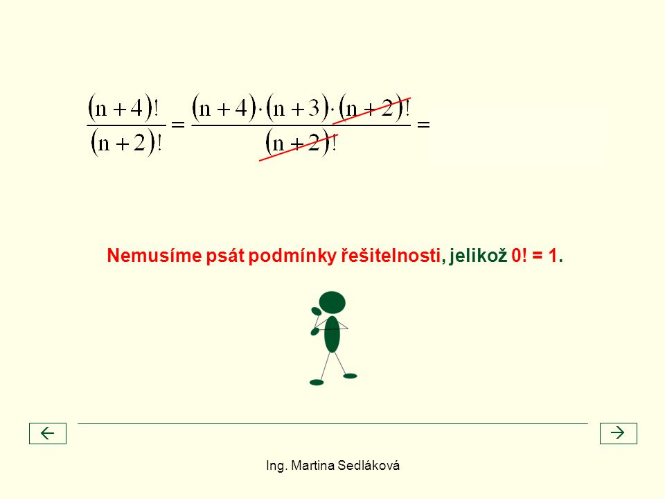 Nemusíme psát podmínky řešitelnosti, jelikož 0! = 1.