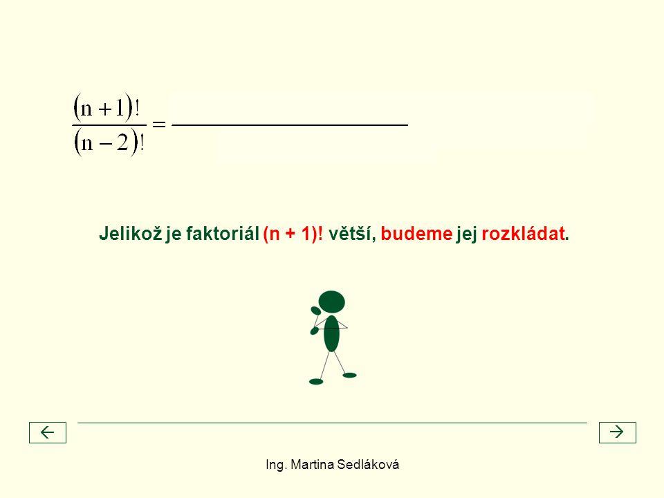 Jelikož je faktoriál (n + 1)! větší, budeme jej rozkládat.