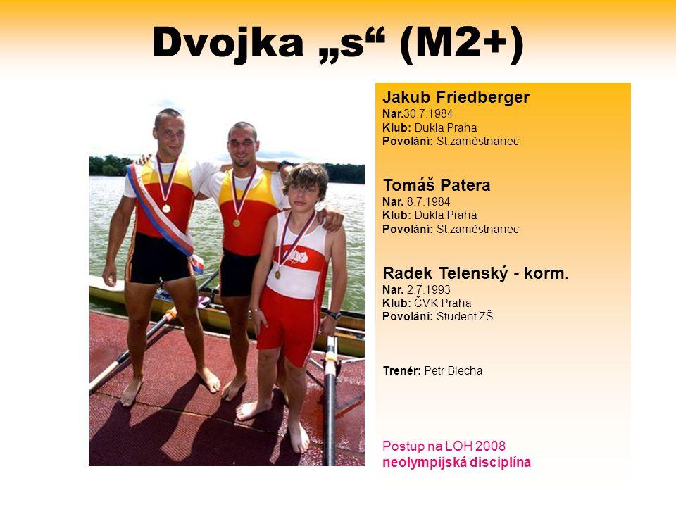 "Dvojka ""s (M2+) Jakub Friedberger Nar.30.7.1984 Tomáš Patera"